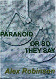 Paranoid, or So They Say