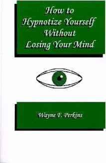 How to Hypnotize Yourself... without Losing Your Mind