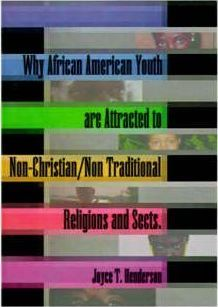 Why African American Youth are Attracted to Non-christian/non-traditional Religions and Sects