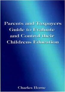 Parents and Taxpayers Guide to Evaluate and Control Their Children's Education