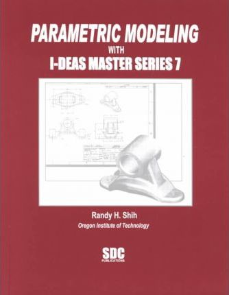 Parametric Modeling with I-Deas Master Series 7
