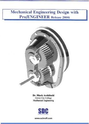 Mechanical Engineering Design with Pro/Engineer, Release 2000i