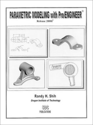 Parametric Modeling with Pro/Engineer (Release 2000i-2)