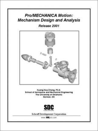 Pro/Mechanica Motion: Mechanism Design and Analysis (Release 2001)