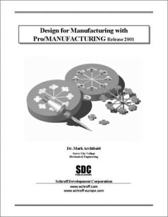 Design for Manufacturing with Pro/Manufacturing