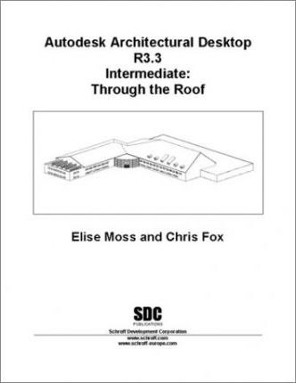 Autodesk Architectural Desktop Release 3.3: Intermediate: through the Roof