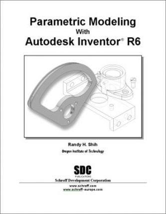 Parametric Modeling with Autodesk Inventor, Release 6