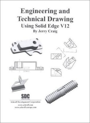 Engineering and Technical Drawing Using Solid Edge, Version 12