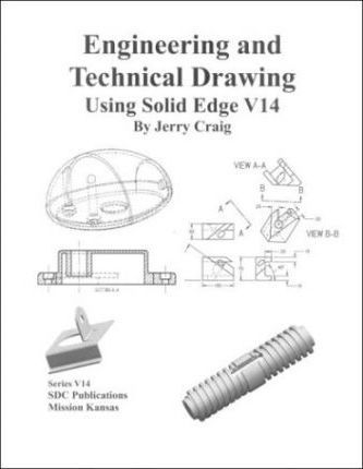 Engineering and Technical Drawing Using Solid Edge, Version 14