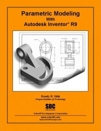 Parametric Modeling with Autodesk Inventor R9