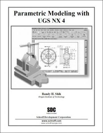 Parametric Modeling with UGS NX 4