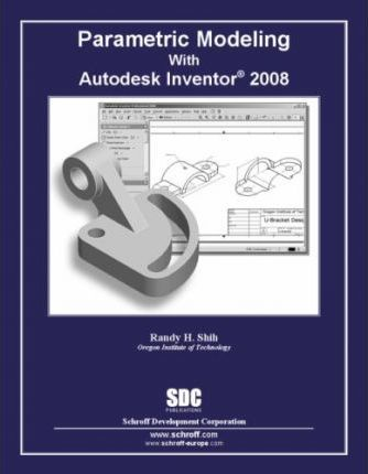 Parametric Modeling With Autodesk Inventor 2008