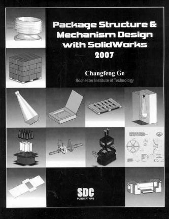 Package Structure & Mechanism Design with SolidWorks 2007