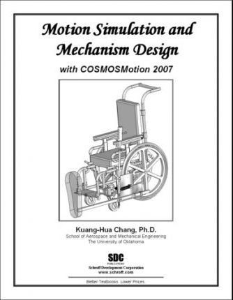 Motion Simulation and Mechanism Design with COSMOSMotion 2007