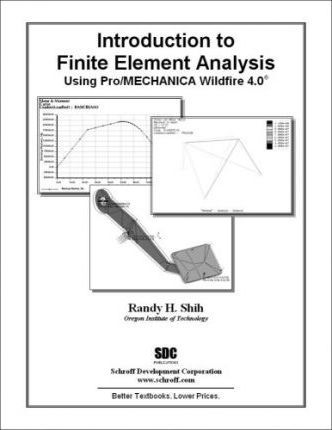 Introduction to Finite Element Analysis Using Pro/MECHANICA Wildfire 4.0