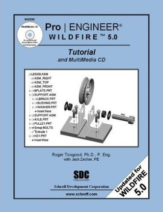 Pro/Engineer Wildfire 5.0 Tutorial and Multimedia CD
