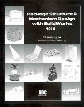 Package Structure & Mechanism Design With Solidworks 2010