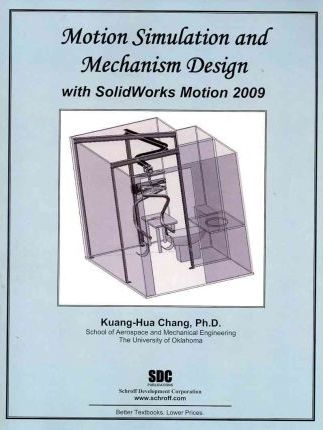 Motion Simulation and Mechanism Design With Solidworks Motion 2009
