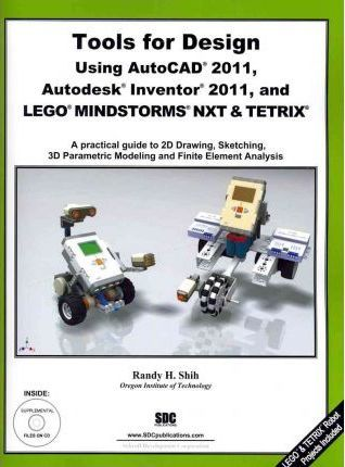 Tools for Design Using AutoCAD 2011, Autodesk Inventor 2011 and Lego Mindstorms NXT & TETRIX