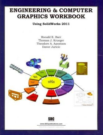 Engineering and Computer Graphics Workbook Using Solidworks 2011
