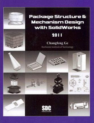 Package Structure & Mechanism Design With Solidworks 2011