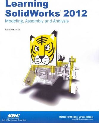 Learning Solidworks 2012: Modeling, Assembly and Analysis
