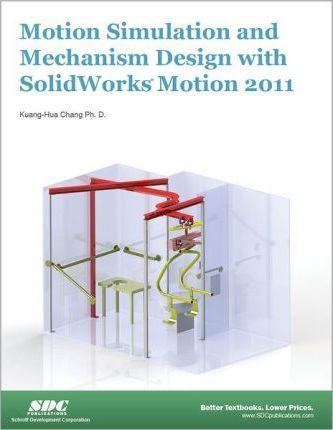 Motion Simulation and Mechanism Design with SolidWorks Motion 2011