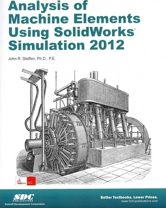 Analysis of Machine Elements Using SolidWorks Simulation 2012