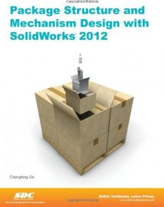 Package Structure and Mechanism Design with SolidWorks 2012