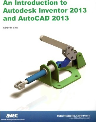 Introduction to Autodesk Inventor 2013 and AutoCAD 2013