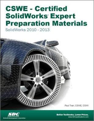 CSWE - Certified SOLIDWORKS Expert Preparation Materials: SOLIDWORKS 2010-2013