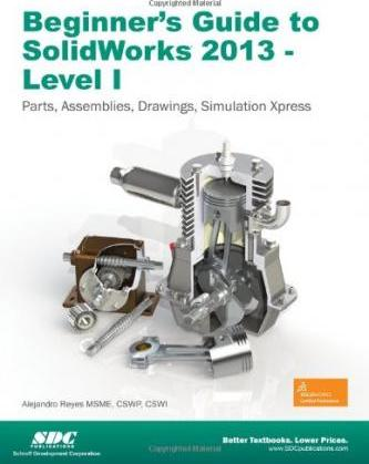 Beginner's Guide to Solidworks 2013 - Level 1