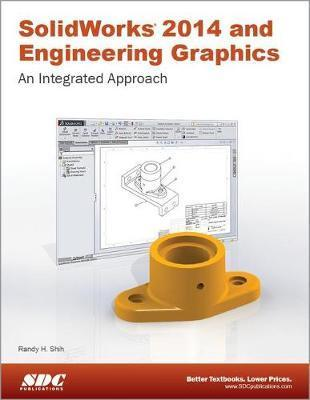 SOLIDWORKS 2014 and Engineering Graphics: An Integrated Approach