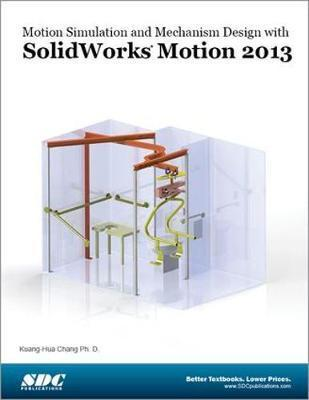Motion Simulation and Mechanism Design with SOLIDWORKS Motion 2013