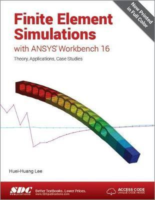 Finite Element Simulations with ANSYS Workbench 16 (Including unique access code)