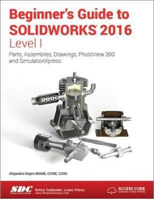 Beginner's Guide to SOLIDWORKS 2016 - Level I (Including Unique Access Code)