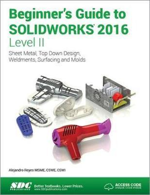 Beginners Guide To Solidworks 2016 Level Ii Including Unique