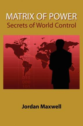 Matrix of Power : How the World Has Been Controlled by Powerful People without Your Knowledge