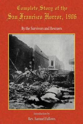 Complete Story of the San Francisco Horror, 1906