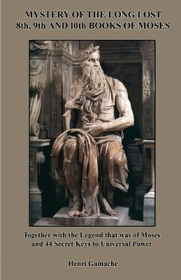 Mystery of the Long Lost 8th, 9th and 10th Books of Moses