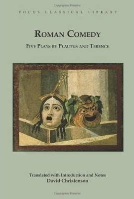 Roman Comedy: Five Plays by Plautus and Terence
