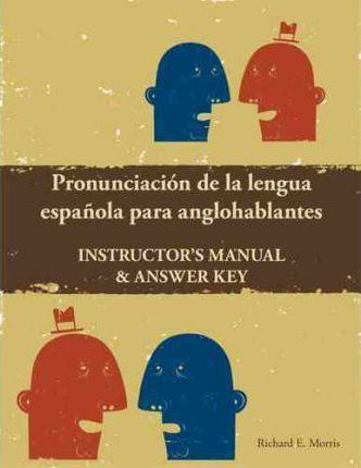 Pronunciacion De La Lengua Espanola: Instructor's Manual