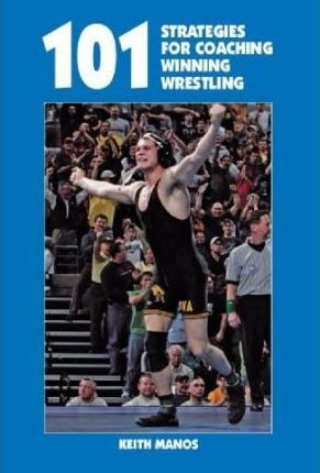 101 Strategies for Coaching Winning Wrestling