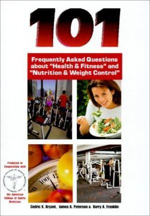 "101 Frequently Asked Questions about ""Healh & Fitness"" and ""Nutrition & Weight Control"""