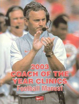 2003 Coach of the Year Clinics Football Manual