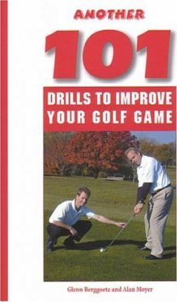 Another 101 Drills to Improve Your Golf Game