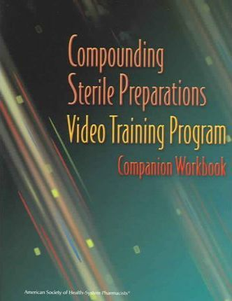 Compounding Sterile Preparations Video Training Program: Work Book