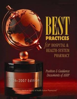 Best Practices for Hospital & Health-System Pharmacy 2006-2007