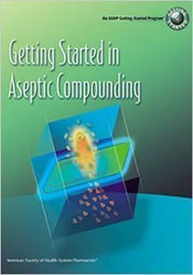 Getting Started in Aseptic Compounding Workbook