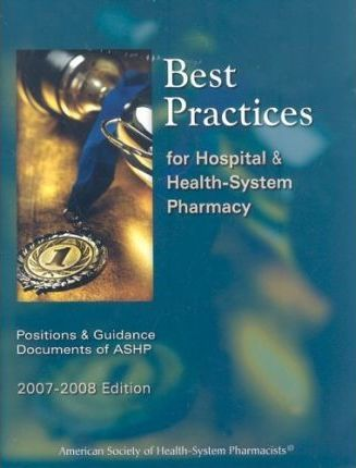 Best Practices for Hospital and Health System Pharmacy 2007-2008